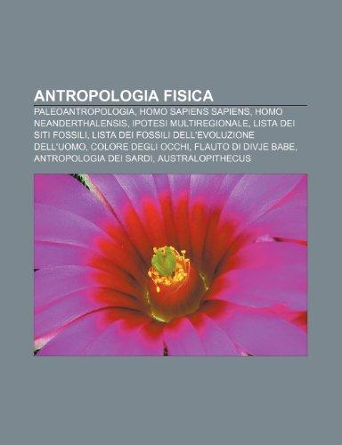 9781231787120: Antropologia fisica: Paleoantropologia, Homo sapiens sapiens, Homo neanderthalensis, Ipotesi multiregionale, Lista dei siti fossili