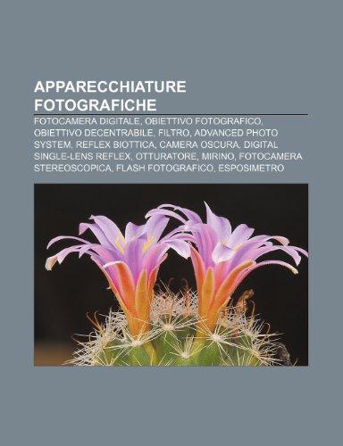 9781231789872: Apparecchiature fotografiche: Fotocamera digitale, Obiettivo fotografico, Obiettivo decentrabile, Filtro, Advanced Photo System