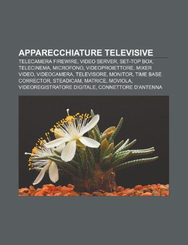 9781231789926: Apparecchiature televisive: Telecamera FireWire, Video server, Set-top box, Telecinema, Microfono, Videoproiettore, Mixer video, Videocamera