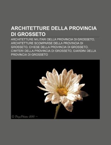 9781231804469: Architetture della provincia di Grosseto: Architetture militari della provincia di Grosseto, Architetture scomparse della provincia di Grosseto