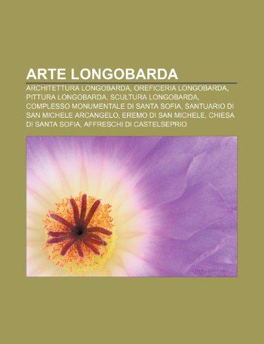 9781231819951: Arte longobarda: Architettura longobarda, Oreficeria longobarda, Pittura longobarda, Scultura longobarda, Complesso monumentale di Santa Sofia