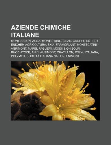 9781231834732: Aziende chimiche italiane: Montedison, ACNA, Montefibre, SISAS, Gruppo Sutter, EniChem Agricoltura, SNIA, Farmoplant, Montecatini, Agrimont