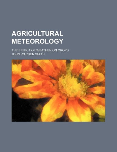 9781231838310: Agricultural meteorology; the effect of weather on crops