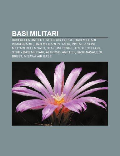 9781231840795: Basi Militari: Basi Della United States Air Force, Basi Militari Immaginarie, Basi Militari in Italia, Installazioni Militari Della N