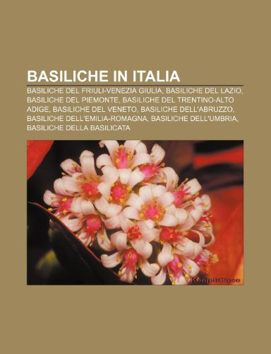 9781231841747: Basiliche in Italia: Basiliche del Friuli-Venezia Giulia, Basiliche del Lazio, Basiliche del Piemonte, Basiliche del Trentino-Alto Adige