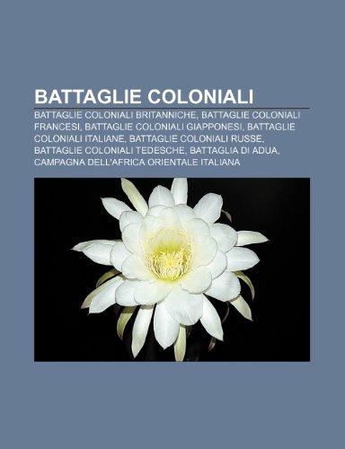 9781231842904: Battaglie coloniali: Battaglie coloniali britanniche, Battaglie coloniali francesi, Battaglie coloniali giapponesi