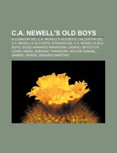 9781231860502: C.A. Newell's Old Boys: Allenatori del C.A. Newell's Old Boys, Calciatori del C.A. Newell's Old Boys, Stagioni del C.A. Newell's Old Boys