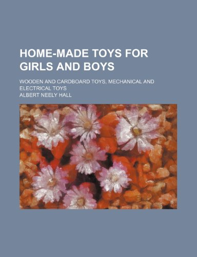 9781231871942: Home-Made Toys for Girls and Boys: Wooden and Cardboard Toys, Mechanical and Electrical Toys