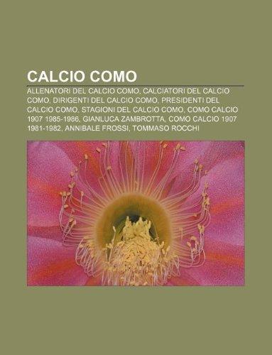 9781231883679: Calcio Como: Allenatori del Calcio Como, Calciatori del Calcio Como, Dirigenti del Calcio Como, Presidenti del Calcio Como