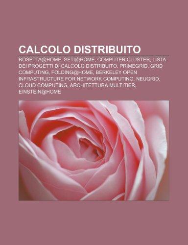 9781231887097: Calcolo distribuito: Rosetta@home, SETI@home, Computer cluster, Lista dei progetti di calcolo distribuito, PrimeGrid, Grid computing (Italian Edition)