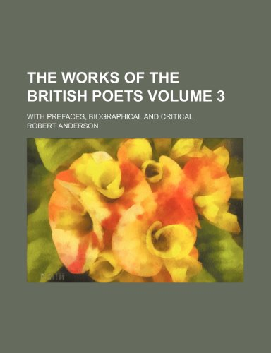 The works of the British poets Volume 3; with prefaces, biographical and critical (1231898879) by Anderson, Robert