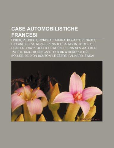 9781231904084: Case automobilistiche francesi: Ligier, Peugeot, Rondeau, Matra, Bugatti, Renault, Hispano-Suiza, Alpine-Renault, Salmson, Berliet, Brasier