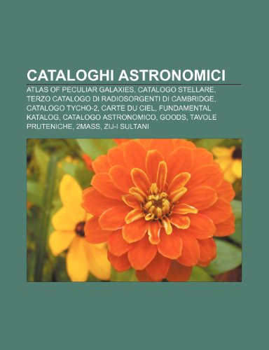 9781231907092: Cataloghi Astronomici: Atlas of Peculiar Galaxies, Catalogo Stellare, Terzo Catalogo Di Radiosorgenti Di Cambridge, Catalogo Tycho-2