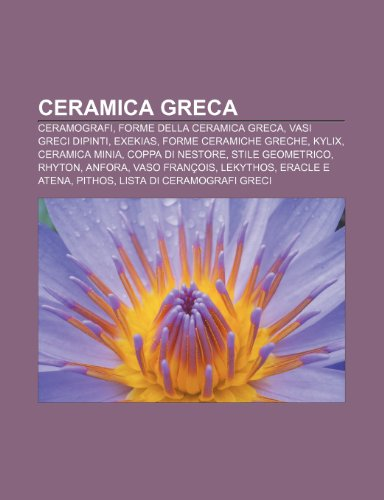 9781231910160: Ceramica greca: Ceramografi, Forme della ceramica greca, Vasi greci dipinti, Exekias, Forme ceramiche greche, Kylix, Ceramica minia