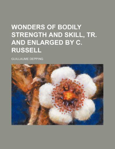 9781231919637: Wonders of bodily strength and skill, tr. and enlarged by C. Russell