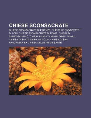 9781231921746: Chiese Sconsacrate: Chiese Sconsacrate Di Firenze, Chiese Sconsacrate Di Lodi, Chiese Sconsacrate Di Roma, Chiesa Di Sant'agostino