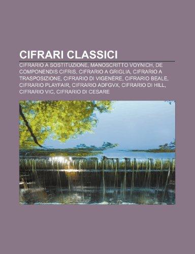 9781231926703: Cifrari classici: Cifrario a sostituzione, Manoscritto Voynich, De Componendis Cifris, Cifrario a griglia, Cifrario a trasposizione