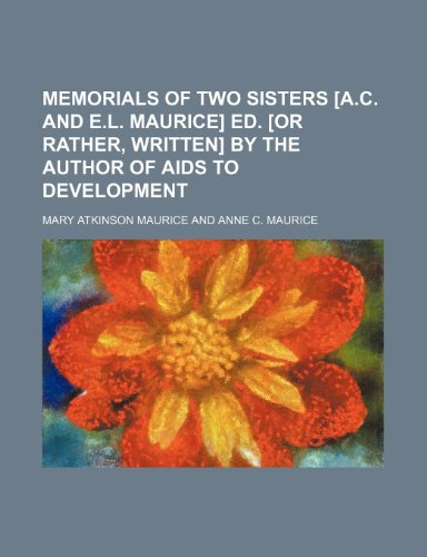 9781231931370: Memorials of two sisters [A.C. and E.L. Maurice] ed. [or rather, written] by the author of Aids to development