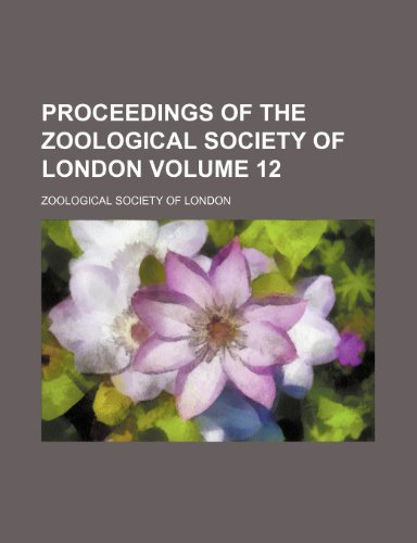 9781231937945: Proceedings of the Zoological Society of London Volume 12
