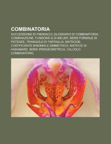 9781231942055: Combinatoria: Successione di Fibonacci, Glossario di combinatoria, Combinazione, Funzione G di Meijer, Serie formale di potenze