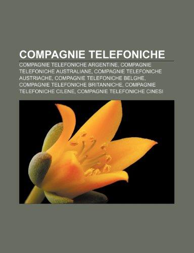 9781231943649: Compagnie telefoniche: Compagnie telefoniche argentine, Compagnie telefoniche australiane, Compagnie telefoniche austriache