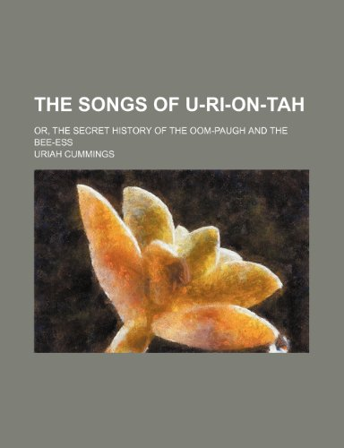 9781231955246: The songs of U-ri-on-tah; or, The secret history of the Oom-paugh and the Bee-ess