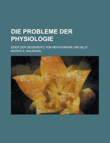 9781231963951: Die Probleme Der Physiologie; Oder Der Gegensatz Von Nervenmark Und Blut