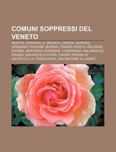 9781231964552: Comuni Soppressi del Veneto: Mestre, Serravalle, Bessica, Ceneda, Murano, Grignano Polesine, Burano, Favaro Veneto, Zelarino, Borsea