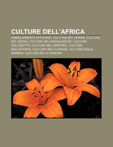 9781231971512: Culture dell'Africa: Abbigliamento africano, Cultura del Ghana, Cultura del Kenya, Cultura del Madagascar, Cultura dell'Egitto
