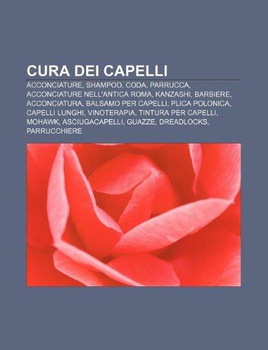 9781231971666: Cura Dei Capelli: Acconciature, Shampoo, Coda, Parrucca, Acconciature Nell'antica Roma, Kanzashi, Barbiere, Acconciatura, Balsamo Per Ca