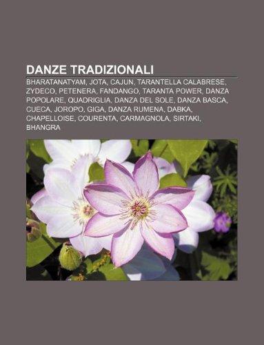 9781231973660: Danze Tradizionali: Bharatanatyam, Jota, Cajun, Tarantella Calabrese, Zydeco, Petenera, Fandango, Taranta Power, Danza Popolare, Quadrigli