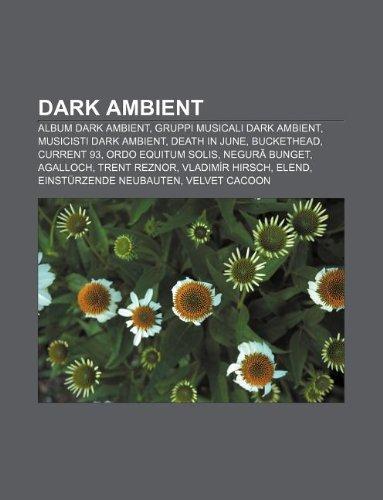 9781231973714: Dark ambient: Album dark ambient, Gruppi musicali dark ambient, Musicisti dark ambient, Death in June, Buckethead, Current 93
