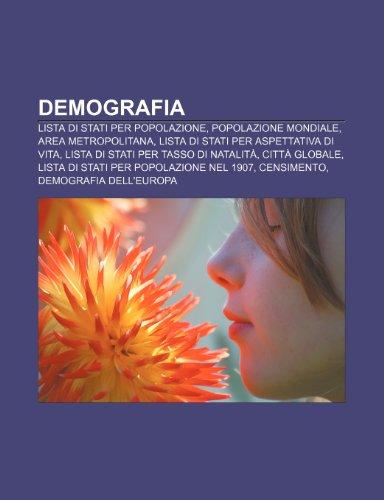 9781231974483: Demografia: Lista di stati per popolazione, Popolazione mondiale, Area metropolitana, Lista di stati per aspettativa di vita