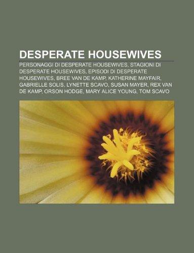 9781231974889: Desperate Housewives: Personaggi Di Desperate Housewives, Stagioni Di Desperate Housewives, Episodi Di Desperate Housewives, Bree Van de Kam