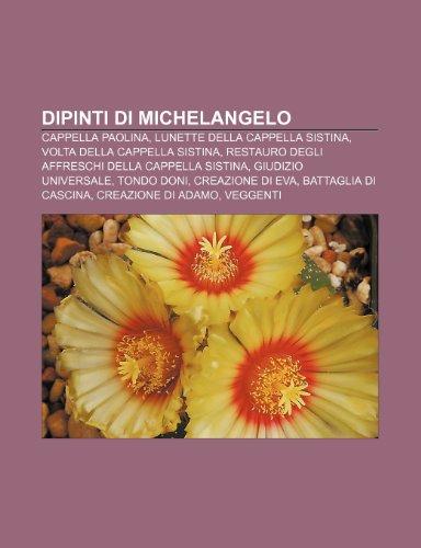 9781231976456: Dipinti di Michelangelo: Cappella Paolina, Lunette della Cappella Sistina, Volta della Cappella Sistina
