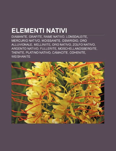 9781231983638: Elementi nativi: Diamante, Grafite, Rame nativo, Lonsdaleite, Mercurio nativo, Moissanite, Osmiridio, Oro alluvionale, Melliniite, Oro nativo