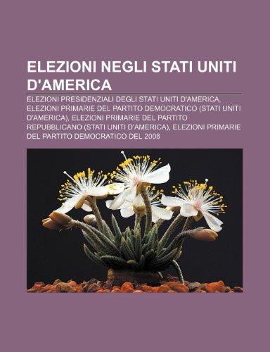 9781231983768: Elezioni negli Stati Uniti d'America: Elezioni presidenziali degli Stati Uniti d'America (Italian Edition)
