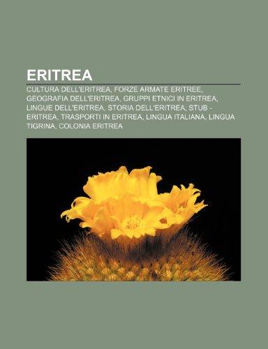 9781231985045: Eritrea: Cultura dell'Eritrea, Forze armate eritree, Geografia dell'Eritrea, Gruppi etnici in Eritrea, Lingue dell'Eritrea, Storia dell'Eritrea