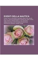 9781231986424: Eventi Della Nautica: Eventi Velici, Naufragi E Incidenti Marittimi, Saloni Nautici, Lista Dei Passeggeri a Bordo del RMS Titanic, Moby Prin