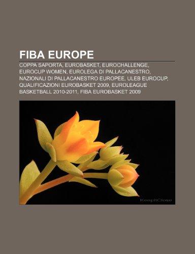 9781231987322: FIBA Europe: Coppa Saporta, EuroBasket, EuroChallenge, EuroCup Women, Eurolega di pallacanestro, Nazionali di pallacanestro europee