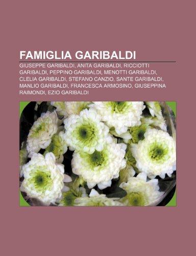 9781231987681: Famiglia Garibaldi: Giuseppe Garibaldi, Anita Garibaldi, Ricciotti Garibaldi, Peppino Garibaldi, Menotti Garibaldi, Clelia Garibaldi