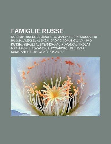 9781231988329: Famiglie russe: Cognomi russi, Demidoff, Romanov, Rurik, Nicola II di Russia, Aleksej Aleksandrovič Romanov, Ivan IV di Russia