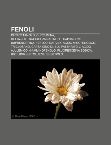 9781231989319: Fenoli: Paracetamolo, Curcumina, Delta-9-Tetraidrocannabinolo, Capsaicina, Buprenorfina, Fenolo, Sativex, Acido micofenolico, Triclosano