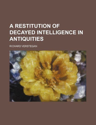 A Restitution of Decayed Intelligence in Antiquities: Richard Verstegan