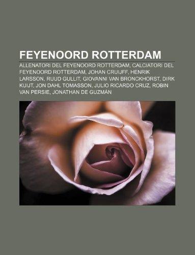 9781231989883: Feyenoord Rotterdam: Allenatori del Feyenoord Rotterdam, Calciatori del Feyenoord Rotterdam, Johan Cruijff, Henrik Larsson, Ruud Gullit
