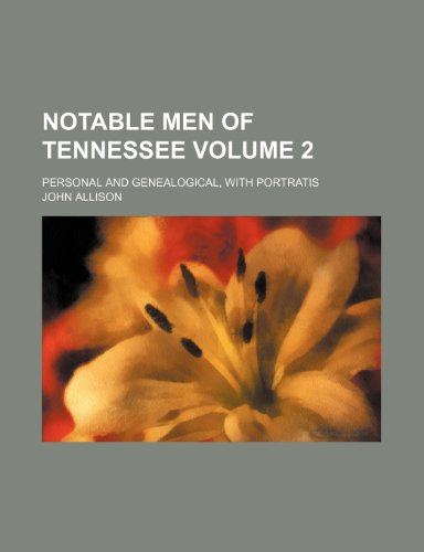 Notable men of Tennessee Volume 2 ; Personal and genealogical, with portratis (9781231990018) by John Allison