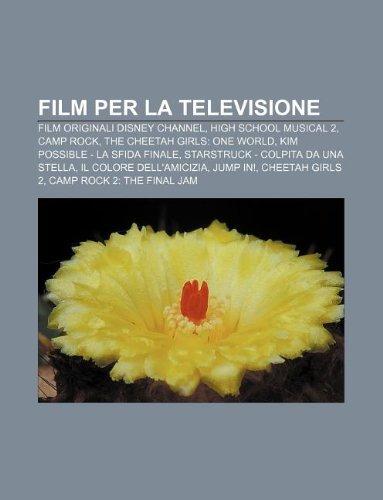 9781231991404: Film Per La Televisione: Film Originali Disney Channel, High School Musical 2, Camp Rock, the Cheetah Girls: One World