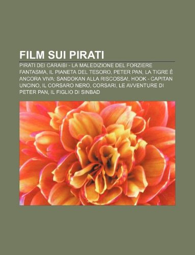 9781231991664: Film Sui Pirati: Pirati Dei Caraibi - La Maledizione del Forziere Fantasma, Il Pianeta del Tesoro, Peter Pan