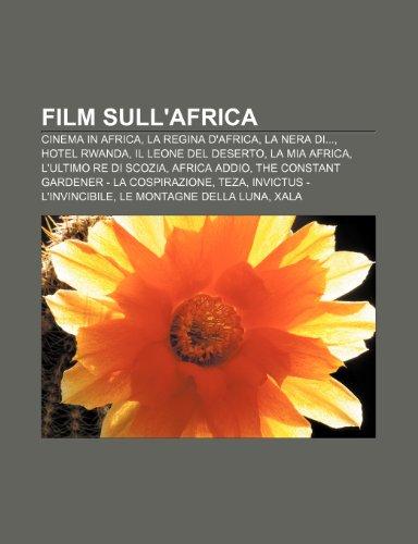 9781231991794: Film sull'Africa: Cinema in Africa, La regina d'Africa, La nera di..., Hotel Rwanda, Il leone del deserto, La mia Africa, L'ultimo re di Scozia