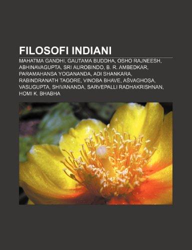 9781231992418: Filosofi indiani: Mahatma Gandhi, Gautama Buddha, Osho Rajneesh, Abhinavagupta, Sri Aurobindo, B. R. Ambedkar, Paramahansa Yogananda